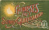 "<span class=""caption-caption"">Glimpses of Sunny Queensland</span>. <br />1914, collection of <span class=""caption-contributor"">Centre for the Government of Queensland</span>."