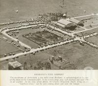 """<span class=""""caption-caption"""">Aerodrome at Archerfield</span>. <br />From <span class=""""caption-book"""">Brisbane, Australia's Sunshine City, Souvenir Commemorating the Visit of HRH The Dule of Gloucester</span>, <span class=""""caption-creator"""">Brisbane City Council</span>, Brisbane, 1934, collection of <span class=""""caption-contributor"""">Centre for the Government of Queensland</span>."""